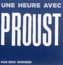 Une heure avec Proust - ÉricWerner