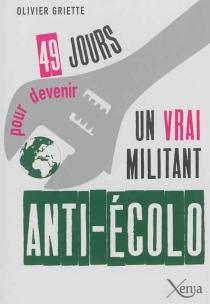 49 jours pour devenir un vrai militant anti-écolo - OlivierGriette