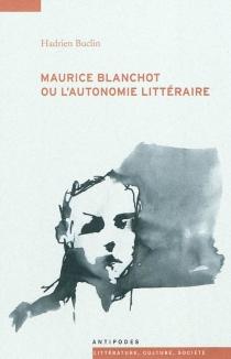 Maurice Blanchot ou L'autonomie littéraire - HadrienBuclin