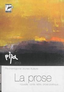 La prose : textes primés, remarqués et publiés - Prix interrégional jeunes auteurs