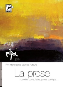 La prose : textes primés, remarqués et publiés : prix d'écriture en langue française - Prix interrégional jeunes auteurs