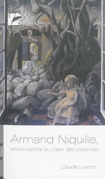 Armand Niquille, artiste-peintre au coeur des cicatrices - ClaudeLuezior
