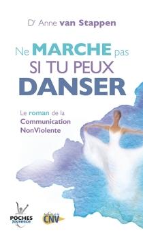 Ne marche pas si tu peux danser : le roman de la communication non violente - AnneVan Stappen