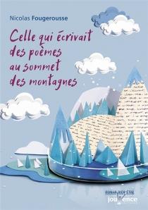 Celle qui écrivait des poèmes au sommet des montagnes - NicolasFougerousse