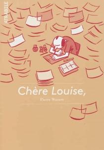 Chère Louise : lettres de Pierre Wazem à Louise Bonnet, des Studios Lolos aux Studios Lolos West, 2003-2012 - PierreWazem