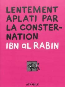 Lentement aplati par la consternation - Ibn al Rabin
