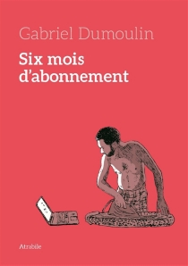 Six mois d'abonnement - GabrielDumoulin