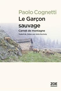 Le garçon sauvage : carnet de montagne - PaoloCognetti