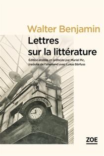 Lettres sur la littérature à Max Horkheimer : 1937-1940 - WalterBenjamin