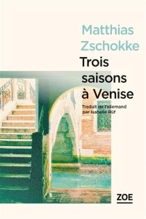 Trois saisons à Venise - MatthiasZschokke