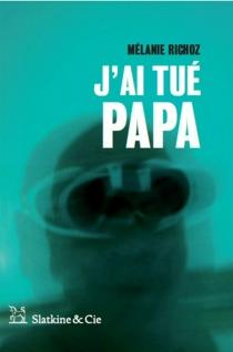 J'ai tué papa - MélanieRichoz
