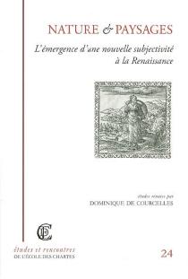 Nature et paysages : l'émergence d'une nouvelle subjectivité à la Renaissance : actes des journées d'études -