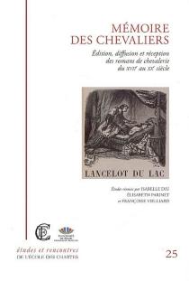 Mémoire des chevaliers, édition, diffusion et réception des romans de chevalerie du XVIIe au XXe siècle : actes du colloque international -