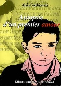 Autopsie d'un premier amour - AlainGolébowski