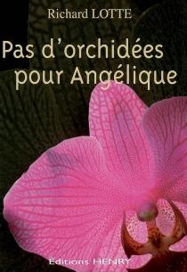 Pas d'orchidées pour Angélique - RichardLotte