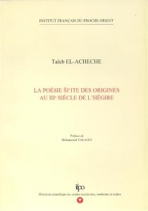 La poésie si'ite des origines au IIIe siècle de l'Hégire - Al-?ayyib al-?Aššaš
