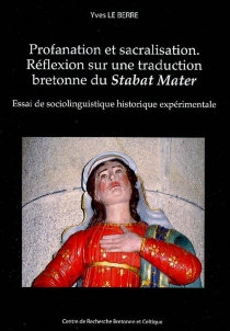 Profanation et sacralisation : réflexion sur une traduction bretonne du Stabat mater : essai de sociolinguistique historique expérimentale - YvesLe Berre