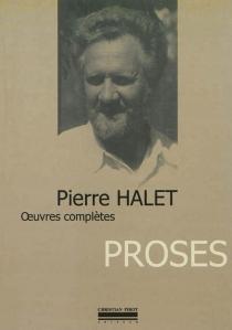 Oeuvres complètes | Volume 4, Proses - PierreHalet