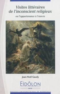 Visites littéraires de l'inconscient religieux ou L'appartenance à l'oeuvre - Jean-NoëlGaudy