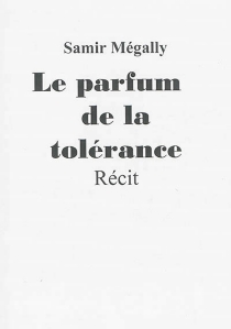 Le parfum de la tolérance : récit - SamirMégally