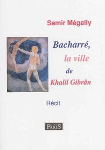 Bacharré, la ville de Khalil Gibran : récit - SamirMégally