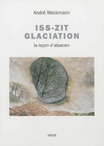 Izz Zit glaciation : la leçon d'alsacien - AndréWeckmann