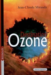 Destination ozone - Jean-ClaudeMiranda