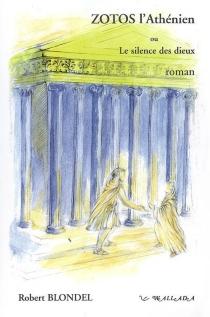 Zotos l'Athénien ou Le silence des dieux - RobertBlondel