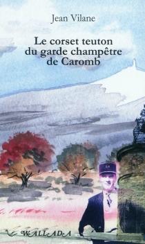 Le corset teuton du garde champêtre de Caromb - JeanVilane