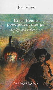 Et les Beatles ponctuaient mes pas| My long and winding road - Jean Vilane