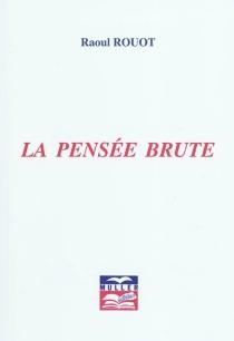 La pensée brute - RaoulRouot