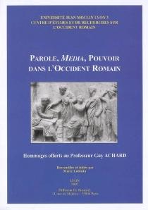 Parole, média, pouvoir dans l'Occident romain : hommages offerts au professeur Guy Achard -