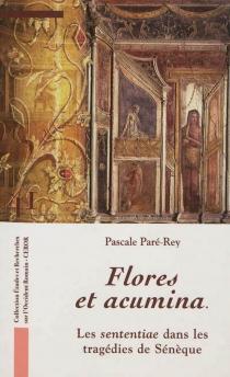 Flores et acumina : les sententiae dans les tragédies de Sénèque - PascaleParé-Rey