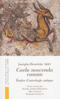 Caelo noscenda canam : études d'astrologie antique - Josèphe-HenrietteAbry