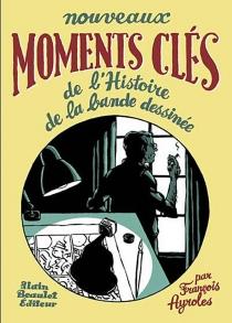 Nouveaux moments clés de l'histoire de la bande dessinée - FrançoisAyroles
