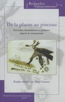 De la plume au pinceau : écrivains dessinateurs et peintres depuis le romantisme -