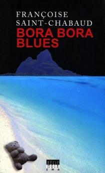 Bora Bora blues - FrançoiseSaint-Chabaud