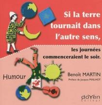 Si la Terre tournait dans l'autre sens, les journées commenceraient par le soir : humour - BenoîtMartin