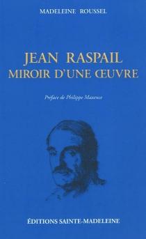 Jean Raspail : miroir d'une oeuvre - MadeleineRoussel