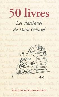 50 livres : les classiques de dom Gérard : pour une vraie culture de l'esprit -