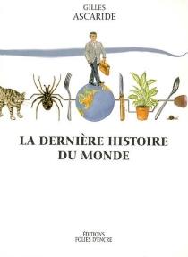 La dernière histoire du monde - GillesAscaride