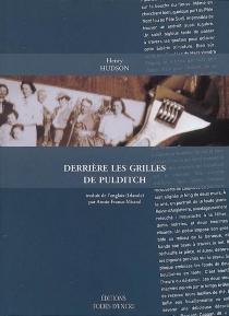 Derrière les grilles de Pulditch : chroniques dublinoises d'une usine ordinaire, février 1958-septembre 1983 - HenryHudson