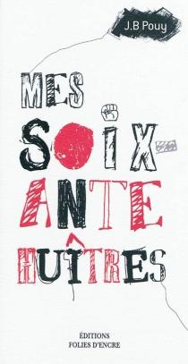 Mes soixante huîtres - Jean-BernardPouy