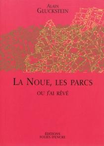 La Noue, les parcs ou J'ai rêvé - AlainGluckstein