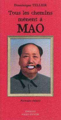 Tous les chemins mènent à Mao : portraits chinois - DominiqueTellier
