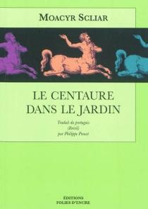 Le centaure dans le jardin - MoacyrScliar