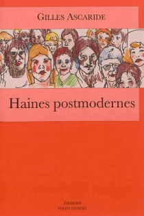 Haines postmodernes - Gilles Ascaride