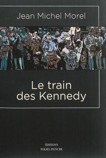 Le train des Kennedy - Jean MichelMorel