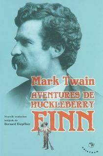 Aventures d'Huckleberry Finn : le camarade de Tom Sawyer : 1884 - MarkTwain