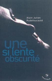 Une si lente obscurité - Alain-JulienRudefoucauld